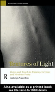 Textures of Light - Vision and Touch in Irigaray, Levinas and Merleau Ponty ebook by Cathryn Vasseleu