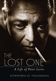 The Lost One - A Life of Peter Lorre ebook by Stephen D. Youngkin