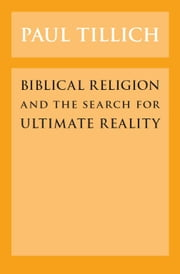 Biblical Religion and the Search for Ultimate Reality ebook by Paul Tillich