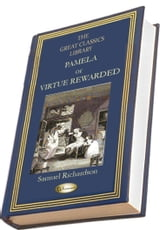 Pamela, or Virtue Rewarded - (THE GREAT CLASSICS LIBRARY) ebook by Samuel Richardson