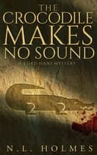The Crocodile Makes No Sound - The Lord Hani Mysteries ebook by