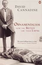 Ornamentalism - How the British Saw Their Empire ebook by David Cannadine