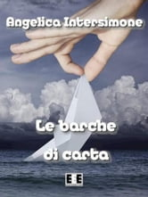 Le barche di carta ebook by Angelica Intersimone