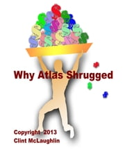 Why Atlas Shrugged ebook by Clint McLaughlin