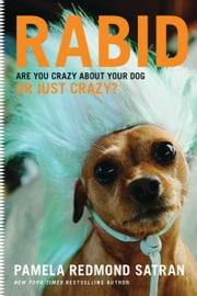 Rabid - Are You Crazy About Your Dog or Just Crazy? ebook by Pamela Redmond Satran