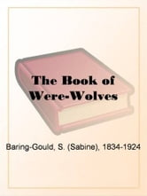 The Book Of Were-Wolves ebook by Sabine Baring-Gould