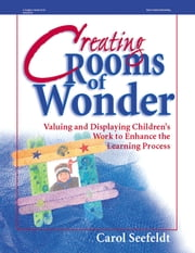 Creating Rooms of Wonder - Valuing and Displaying Children's Work to Enhance the Learning Process ebook by Carol Seefeldt,Joan Waites