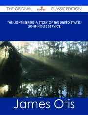 The Light Keepers A Story of the United States Light-house Service - The Original Classic Edition