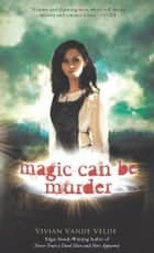 Magic Can Be Murder ebook by Vivian Vande Velde