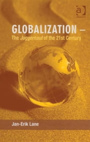 Globalization – The Juggernaut of the 21st Century ebook by Professor Jan-Erik Lane