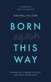 Born Again This Way - Coming out, coming to faith, and what comes next ebook by Rachel Gilson, Sam Allberry