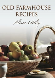 Old Farmhouse Recipes ebook by Uttley, Alison