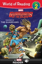 World of Reading: Guardians of the Galaxy: The Story of the Guardians - A Marvel Read-Along (Level 2) ebook by Marvel Press