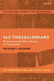 1 & 2 Thessalonians: An Introduction and Study Guide - Encountering the Christ Group at Thessalonike ebook by Richard S. Ascough