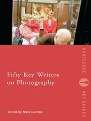 Fifty Key Writers on Photography ebook by Mark Durden