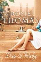 Iris and Ruby: A gripping, exotic historical novel ebook by Rosie Thomas