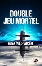 Double jeu mortel eBook by Gilles Milo-Vacéri
