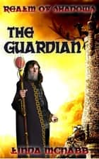 The Guardian - Realm of Shadows, #1 ebook by Linda McNabb