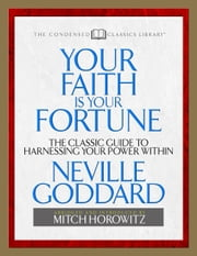 Your Faith is Your Fortune - The Classic Guide to Harnessing Your Power Within ebook by Neville Goddard,Mitch Horowitz