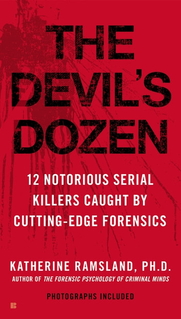The Devil's Dozen - 12 Notorious Serial Killers Caught by Cutting-Edge Forensics ebook by Katherine Ramsland