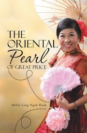 The Oriental Pearl of Great Price ebook by Millie Leng Ngoh Rook