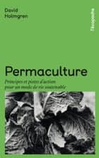 Permaculture - Principes et pistes d'action pour un mode de vie soutenable ebook by David Holmgren, Bruno Lhoste, Yves Cochet