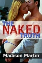 The Naked Truth: A Romantic Erotic Short Story ebook by Madison Martin