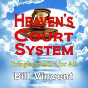 Heaven's Court System: Bringing Justice for All audiobook by Bill Vincent