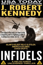 Infidels - A Delta Force Unleashed Thriller, Book #2 ebook by J. Robert Kennedy