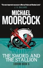 Corum - The Sword and the Stallion ebook by Michael Moorcock