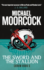 Corum - The Sword and the Stallion - The Eternal Champion ebook by Michael Moorcock