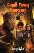 Small Town Monsters ebook by Craig Nybo