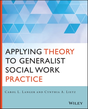 Applying Theory to Generalist Social Work Practice ebook by Carol L. Langer,Cynthia Lietz