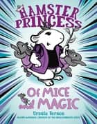 Hamster Princess: Of Mice and Magic ebook by Ursula Vernon