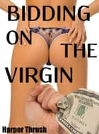 Bidding On The Virgin ebook by Harper Thrush