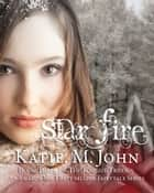 Star Fire - Book Three of The Knight Trilogy ebook by Katie M. John