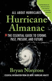 Hurricane Almanac - The Essential Guide to Storms Past, Present, and Future ebook by Bryan Norcross