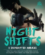 Night Shifts - 8 Shapeshifter Romances ebook by Holley Trent,Jessica Starre,Lynn Crandall,Kristine Overbrook,Envy Augustine,Danica Winters,Jaye Shields,Susan Arden