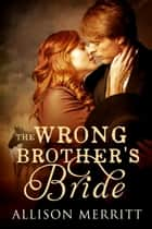 The Wrong Brother's Bride ebook by Allison Merritt