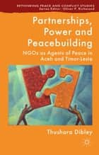 Partnerships, Power and Peacebuilding ebook by T. Dibley