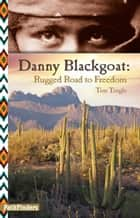 DANNY BLACKGOAT: Rugged Road to Freedom ebook by Tim Tingle