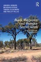 Rural, Regional and Remote Social Work - Practice Research from Australia ebook by Amanda Howard, Meaghan Katrak, Tamara Blakemore,...