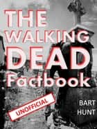The Walking Dead Factbook ebook by Bart Hunt