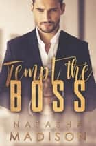 Tempt The Boss ebook by Natasha Madison