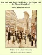 Old and New Paris: Its History, its People and its Places (Complete) ebook by Henry Sutherland Edwards