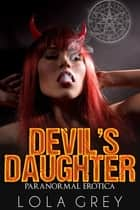 Devil's Daughter (Paranormal Erotica) ebook by Lola Grey