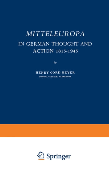 Mitteleuropa - In German Thought and Action 1815–1945 ebook by Henry Cord Meyer