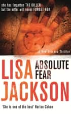 Absolute Fear - New Orleans series, book 4 ebook by Lisa Jackson
