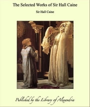 The Selected Works of Sir Hall Caine ebook by Sir Hall Caine