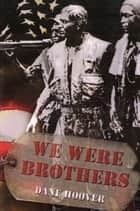 WE WERE BROTHERS ebook by Dane Hoover